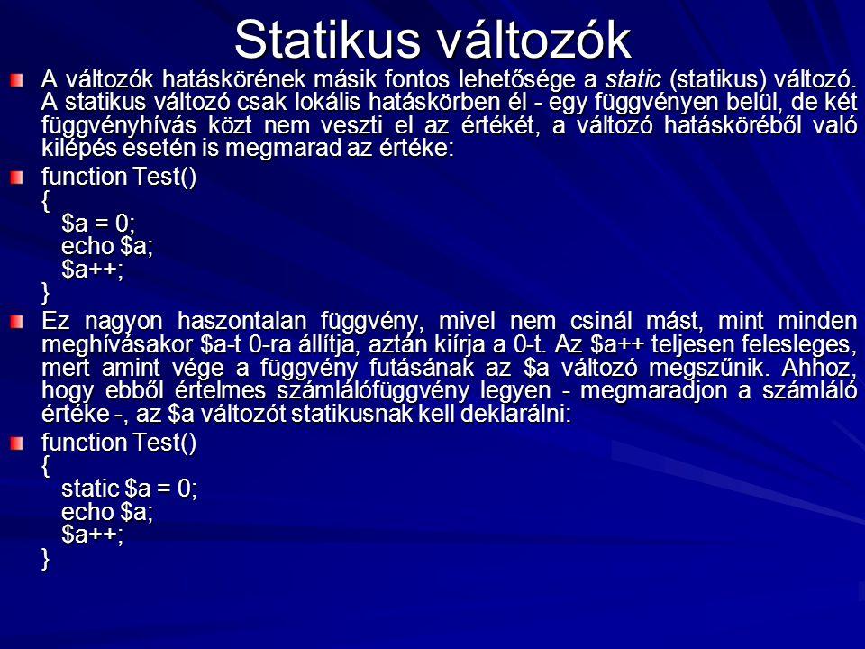 Statikus változók A változók hatáskörének másik fontos lehetősége a static (statikus) változó. A statikus változó csak lokális hatáskörben él - egy fü