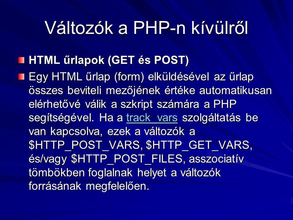 Változók a PHP-n kívülről HTML űrlapok (GET és POST) Egy HTML űrlap (form) elküldésével az űrlap összes beviteli mezőjének értéke automatikusan elérhe