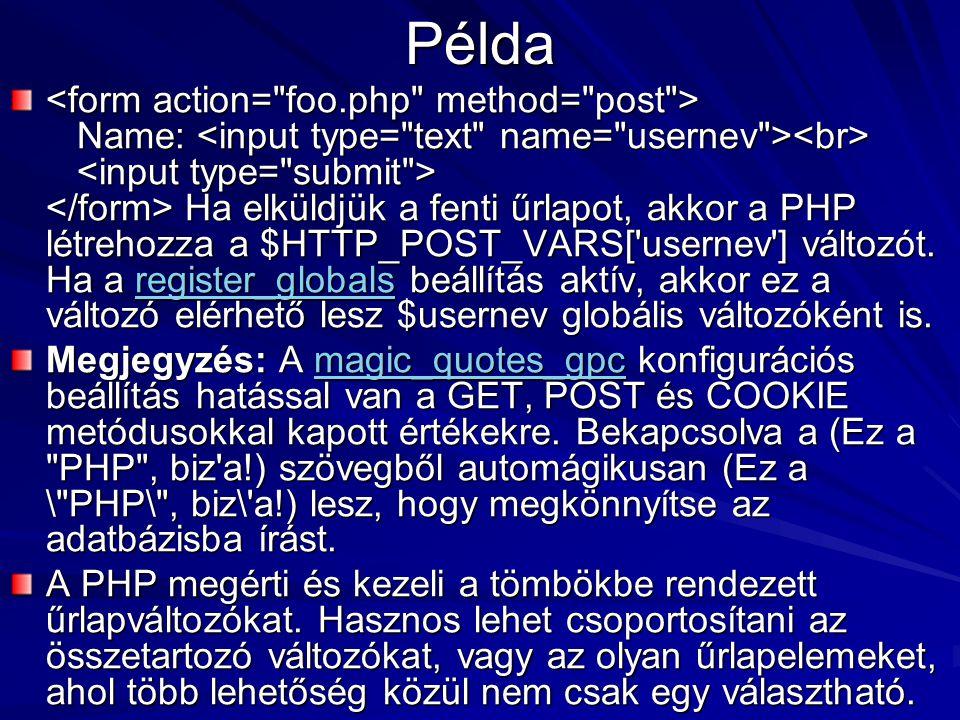 Példa Name: Ha elküldjük a fenti űrlapot, akkor a PHP létrehozza a $HTTP_POST_VARS['usernev'] változót. Ha a register_globals beállítás aktív, akkor e