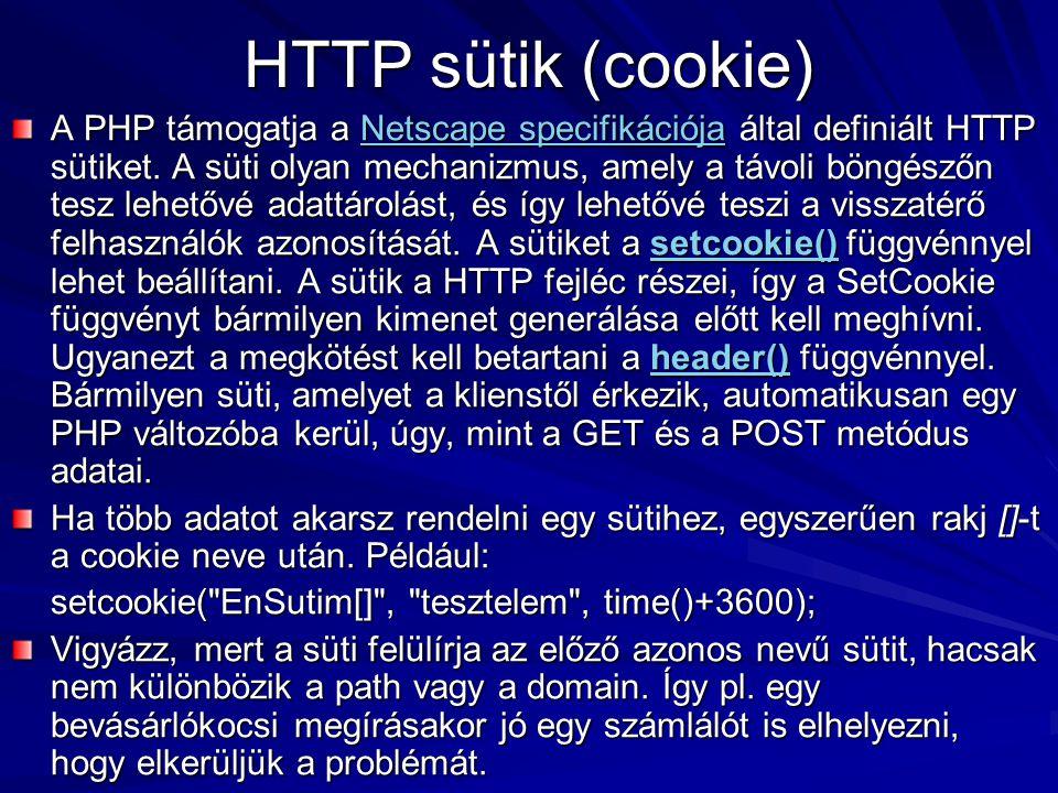 HTTP sütik (cookie) A PHP támogatja a Netscape specifikációja által definiált HTTP sütiket. A süti olyan mechanizmus, amely a távoli böngészőn tesz le