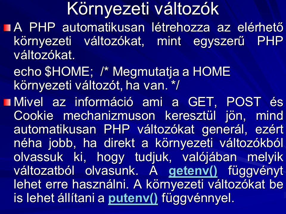 Környezeti változók A PHP automatikusan létrehozza az elérhető környezeti változókat, mint egyszerű PHP változókat. echo $HOME; /* Megmutatja a HOME k