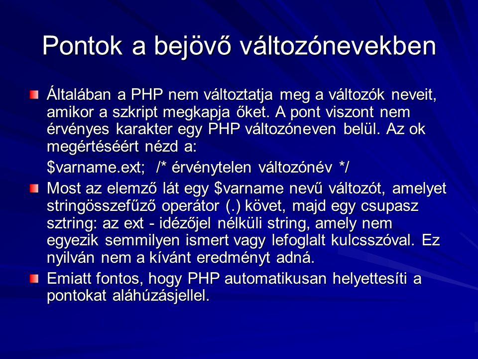 Pontok a bejövő változónevekben Általában a PHP nem változtatja meg a változók neveit, amikor a szkript megkapja őket. A pont viszont nem érvényes kar