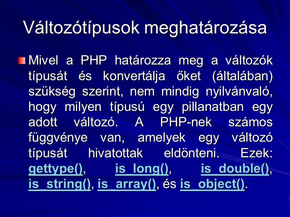 Változótípusok meghatározása Mivel a PHP határozza meg a változók típusát és konvertálja őket (általában) szükség szerint, nem mindig nyilvánvaló, hog