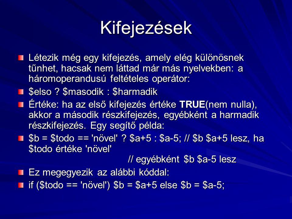 Kifejezések Létezik még egy kifejezés, amely elég különösnek tűnhet, hacsak nem láttad már más nyelvekben: a háromoperandusú feltételes operátor: $els