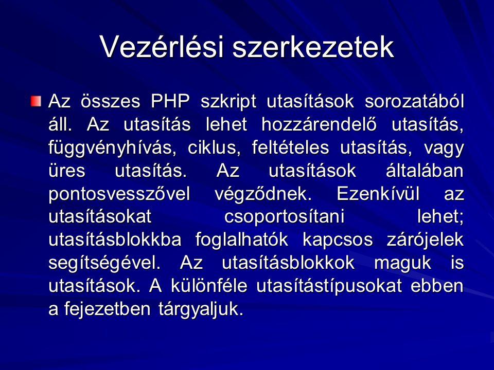 Vezérlési szerkezetek Az összes PHP szkript utasítások sorozatából áll. Az utasítás lehet hozzárendelő utasítás, függvényhívás, ciklus, feltételes uta