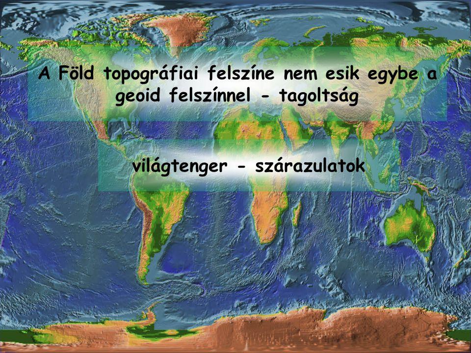 361,1 millió km 2 – 70,77% tenger 149,1 millió km 2 – 29,23% szárazulat szárazföldi félteke: 50-50% tenger-szf tengeri félteke: 90-10% tenger-szf eloszlásuk nem egyenletes a szárazföldek eloszlása: északi félteke: 70% déli félteke: 30%