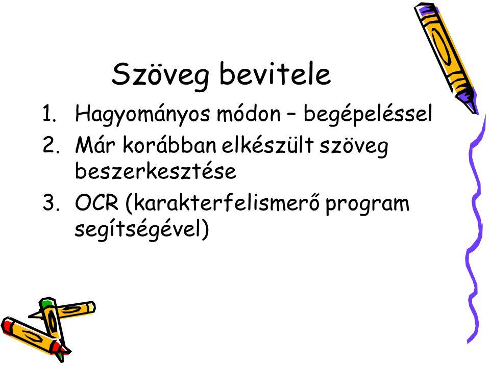 Szöveg bevitele 1.Hagyományos módon – begépeléssel 2.Már korábban elkészült szöveg beszerkesztése 3.OCR (karakterfelismerő program segítségével)