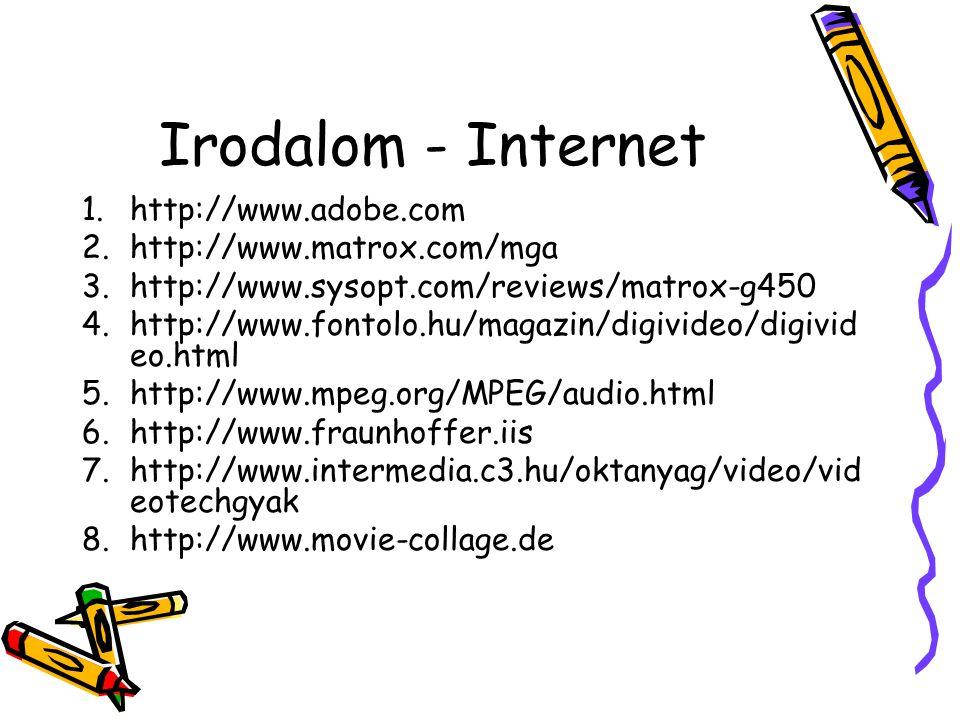 Irodalom - Internet 1.http://www.adobe.com 2.http://www.matrox.com/mga 3.http://www.sysopt.com/reviews/matrox-g450 4.http://www.fontolo.hu/magazin/dig