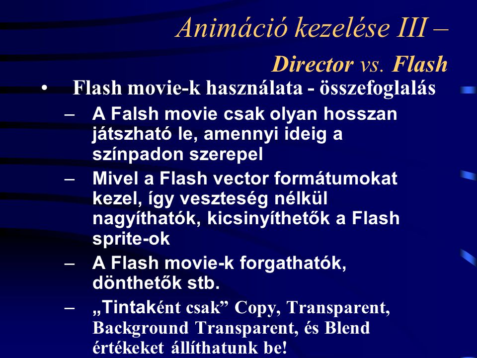 Animáció kezelése III – Director vs. Flash Flash movie-k használata - összefoglalás –A Falsh movie csak olyan hosszan játszható le, amennyi ideig a sz