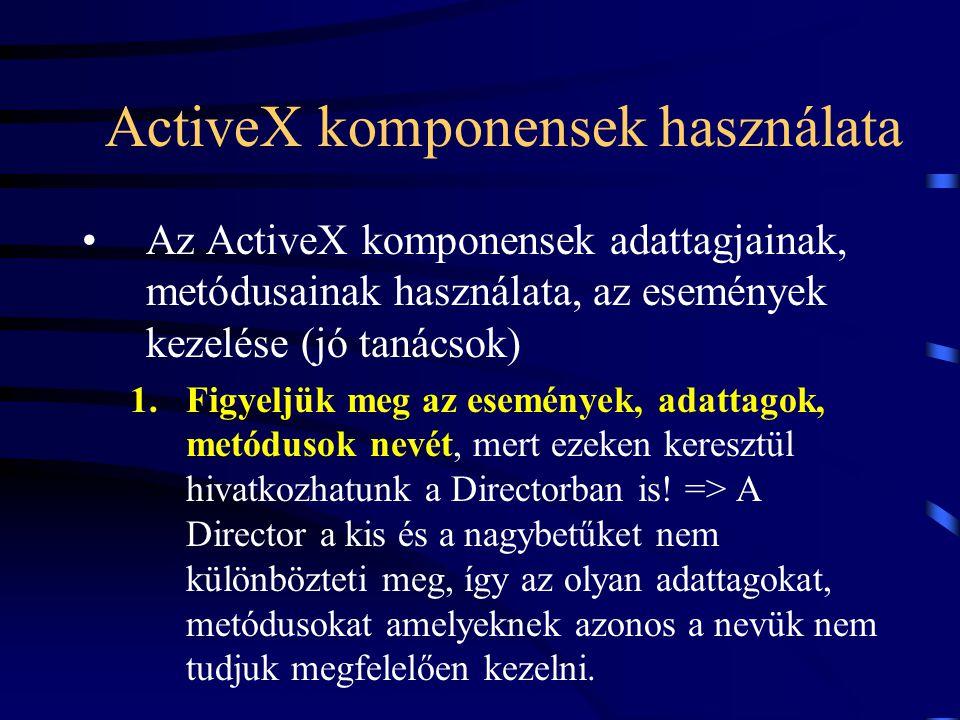 Az ActiveX komponensek adattagjainak, metódusainak használata, az események kezelése (jó tanácsok) 1.Figyeljük meg az események, adattagok, metódusok nevét, mert ezeken keresztül hivatkozhatunk a Directorban is.