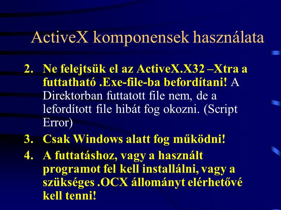 ActiveX komponensek használata 2.Ne felejtsük el az ActiveX.X32 –Xtra a futtatható.Exe-file-ba befordítani! A Direktorban futtatott file nem, de a lef