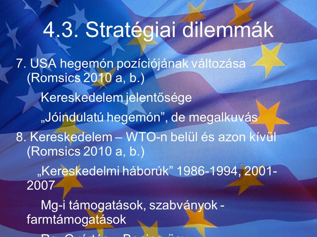 """4.3. Stratégiai dilemmák 7. USA hegemón pozíciójának változása (Romsics 2010 a, b.) Kereskedelem jelentősége """"Jóindulatú hegemón"""", de megalkuvás 8. Ke"""