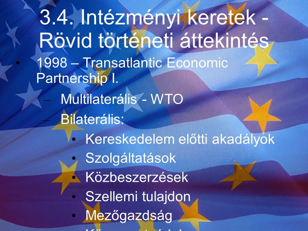 3.4. Intézményi keretek - Rövid történeti áttekintés 1998 – Transatlantic Economic Partnership I. – Multilaterális - WTO – Bilaterális: Kereskedelem e