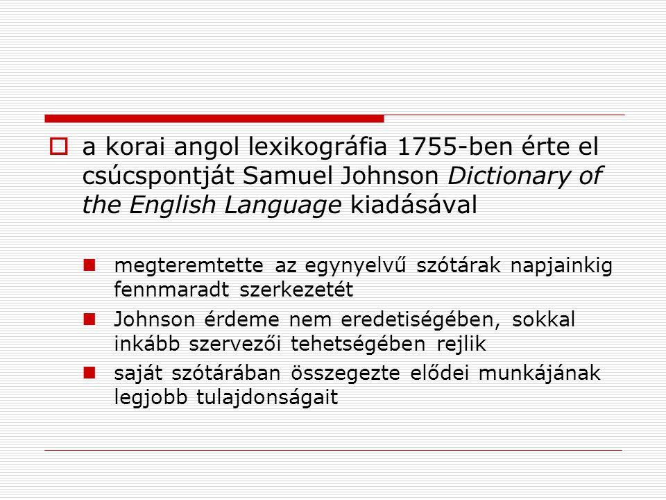  a korai angol lexikográfia 1755-ben érte el csúcspontját Samuel Johnson Dictionary of the English Language kiadásával megteremtette az egynyelvű szó