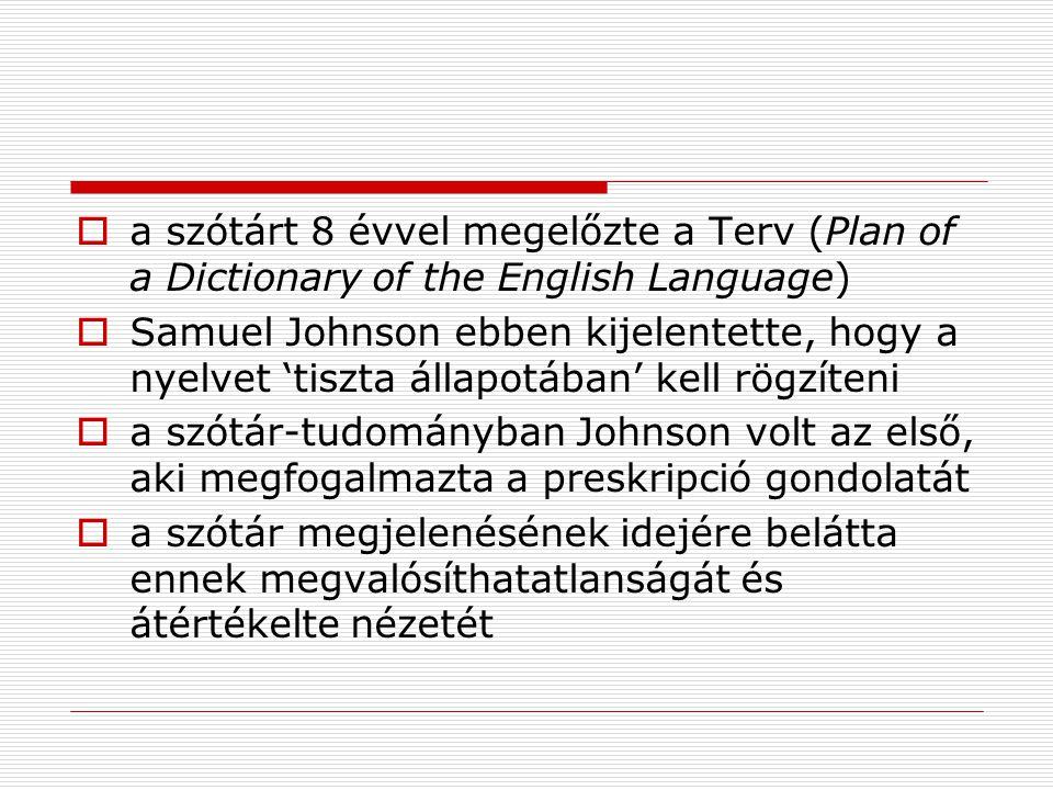  a szótárt 8 évvel megelőzte a Terv (Plan of a Dictionary of the English Language)  Samuel Johnson ebben kijelentette, hogy a nyelvet 'tiszta állapo