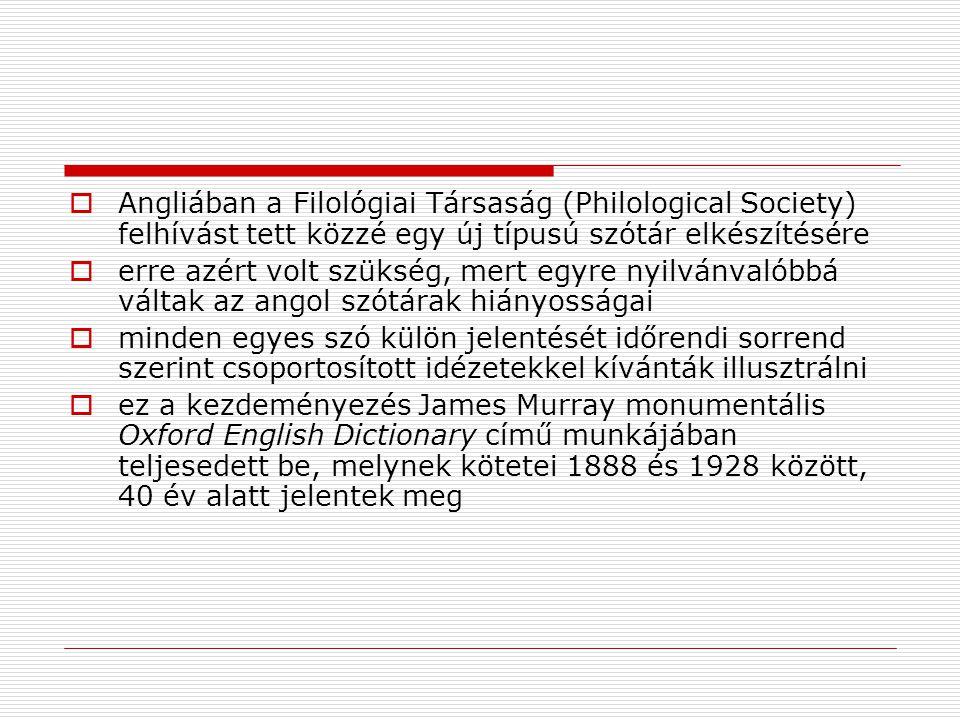  Angliában a Filológiai Társaság (Philological Society) felhívást tett közzé egy új típusú szótár elkészítésére  erre azért volt szükség, mert egyre