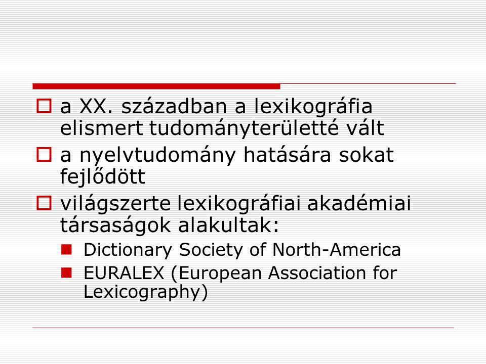  a XX. században a lexikográfia elismert tudományterületté vált  a nyelvtudomány hatására sokat fejlődött  világszerte lexikográfiai akadémiai társ