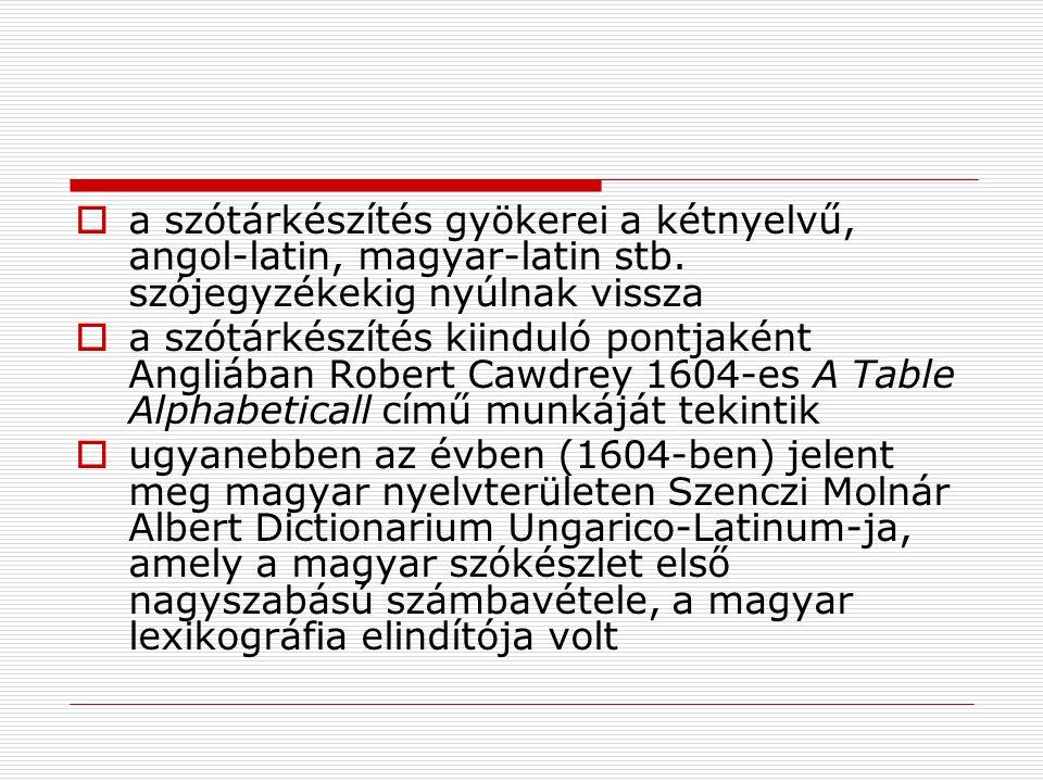  a szótárkészítés gyökerei a kétnyelvű, angol-latin, magyar-latin stb. szójegyzékekig nyúlnak vissza  a szótárkészítés kiinduló pontjaként Angliában