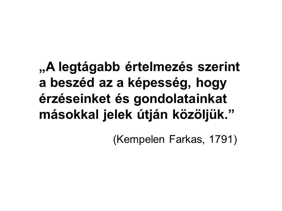 """""""A legtágabb értelmezés szerint a beszéd az a képesség, hogy érzéseinket és gondolatainkat másokkal jelek útján közöljük."""" (Kempelen Farkas, 1791)"""