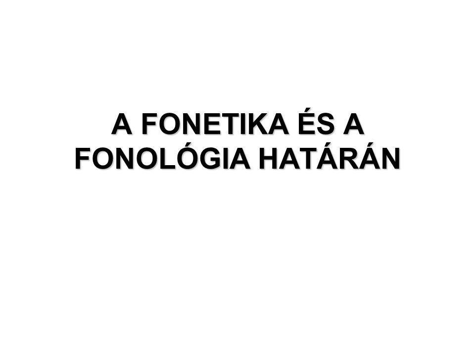 A FONETIKA ÉS A FONOLÓGIA HATÁRÁN