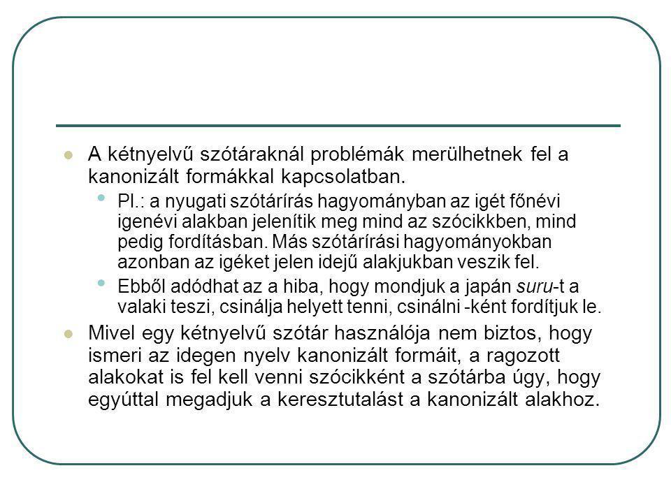 A kétnyelvű szótáraknál problémák merülhetnek fel a kanonizált formákkal kapcsolatban. Pl.: a nyugati szótárírás hagyományban az igét főnévi igenévi a