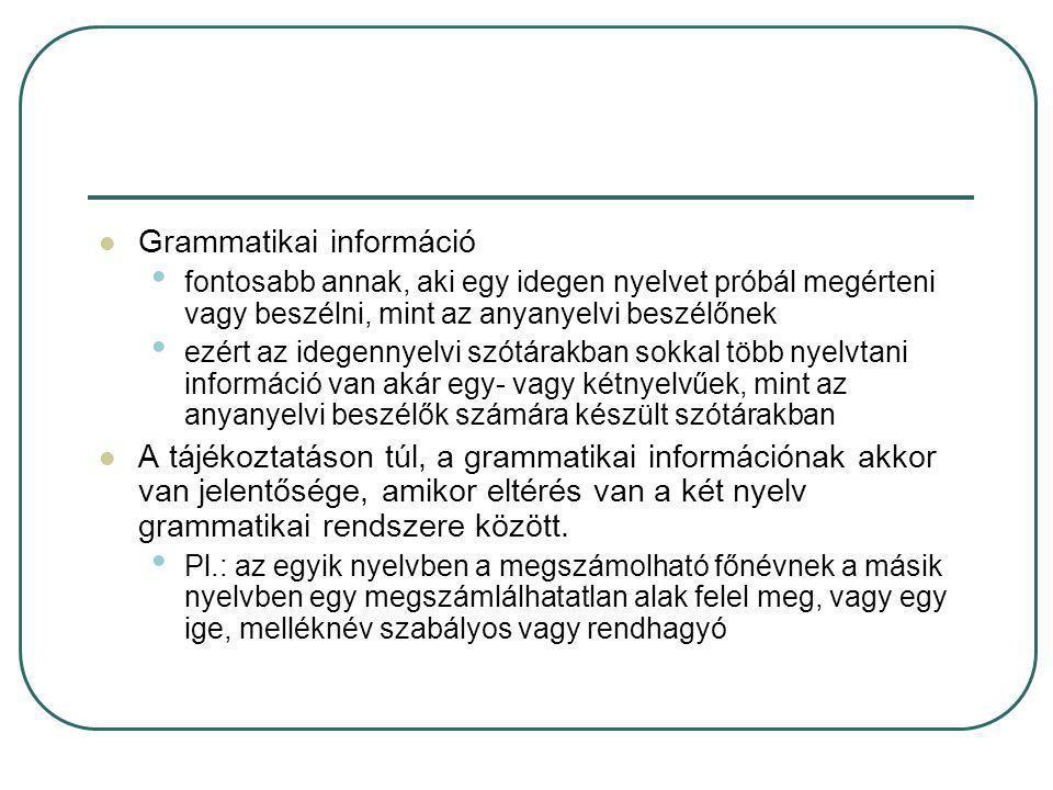 Grammatikai információ fontosabb annak, aki egy idegen nyelvet próbál megérteni vagy beszélni, mint az anyanyelvi beszélőnek ezért az idegennyelvi szó