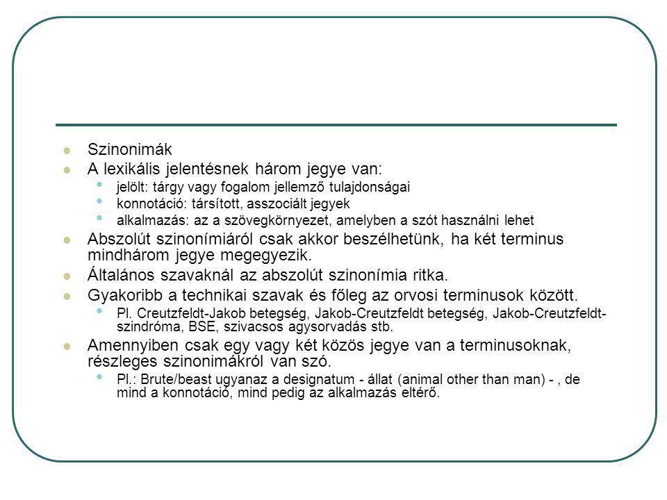 Szinonimák A lexikális jelentésnek három jegye van: jelölt: tárgy vagy fogalom jellemző tulajdonságai konnotáció: társított, asszociált jegyek alkalma
