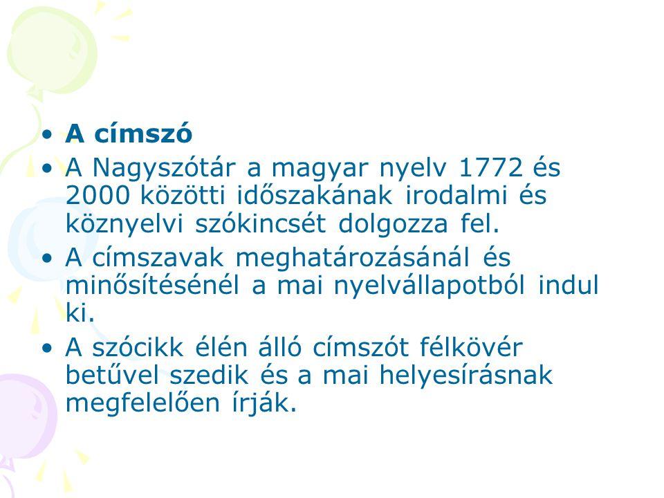 A címszó A Nagyszótár a magyar nyelv 1772 és 2000 közötti időszakának irodalmi és köznyelvi szókincsét dolgozza fel. A címszavak meghatározásánál és m