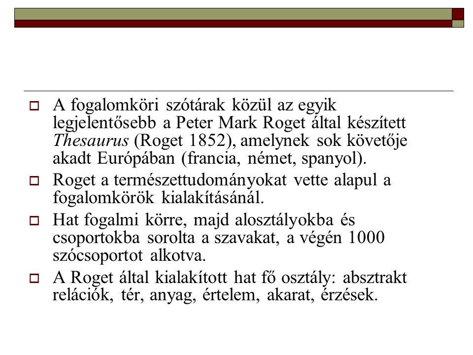  A fogalomköri szótárak közül az egyik legjelentősebb a Peter Mark Roget által készített Thesaurus (Roget 1852), amelynek sok követője akadt Európába