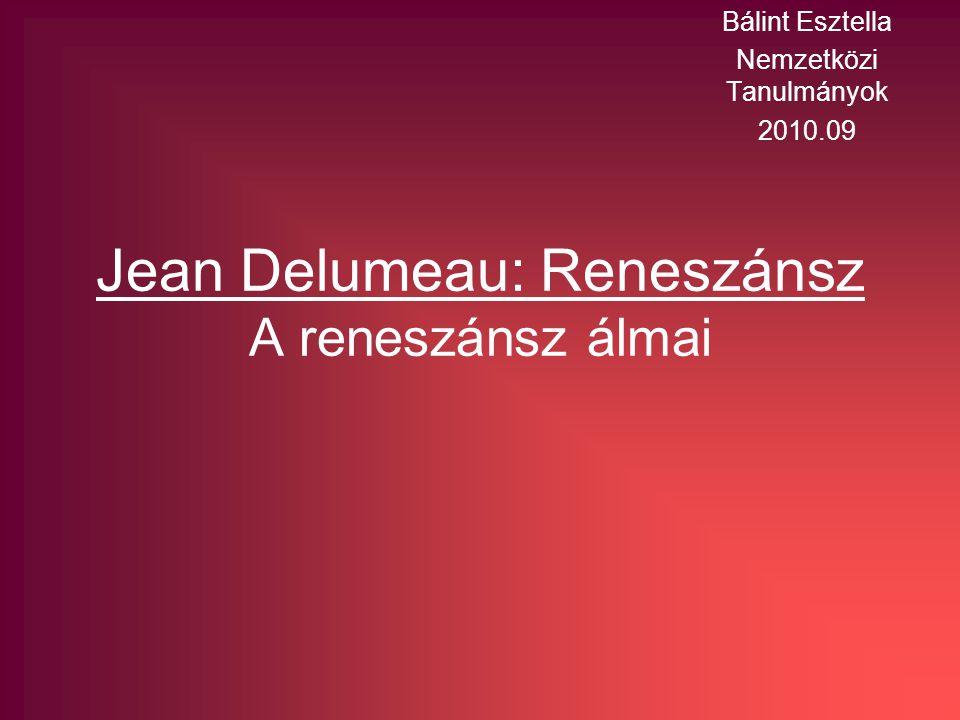Jean Delumeau: Reneszánsz A reneszánsz álmai Bálint Esztella Nemzetközi Tanulmányok 2010.09