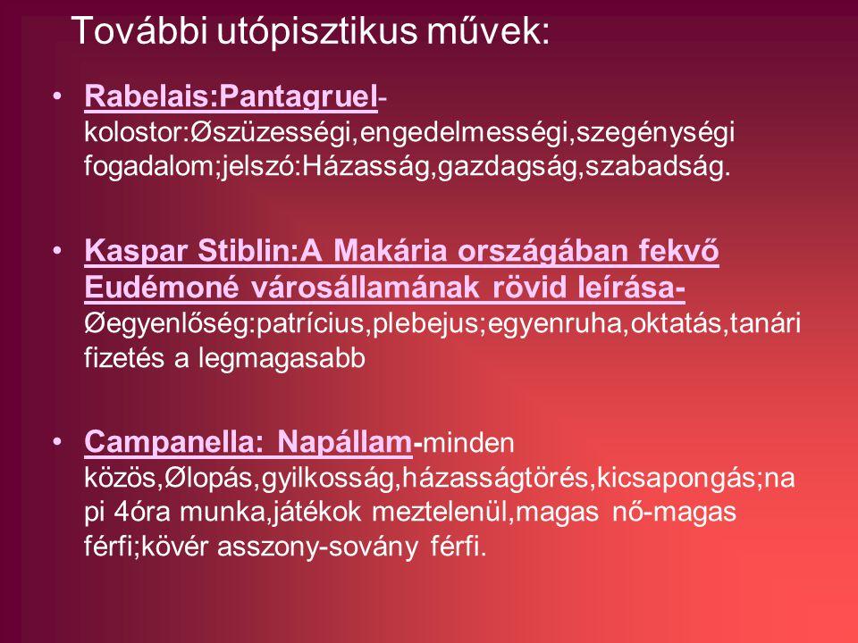 További utópisztikus művek: Rabelais:Pantagruel - kolostor:Øszüzességi,engedelmességi,szegénységi fogadalom;jelszó:Házasság,gazdagság,szabadság.