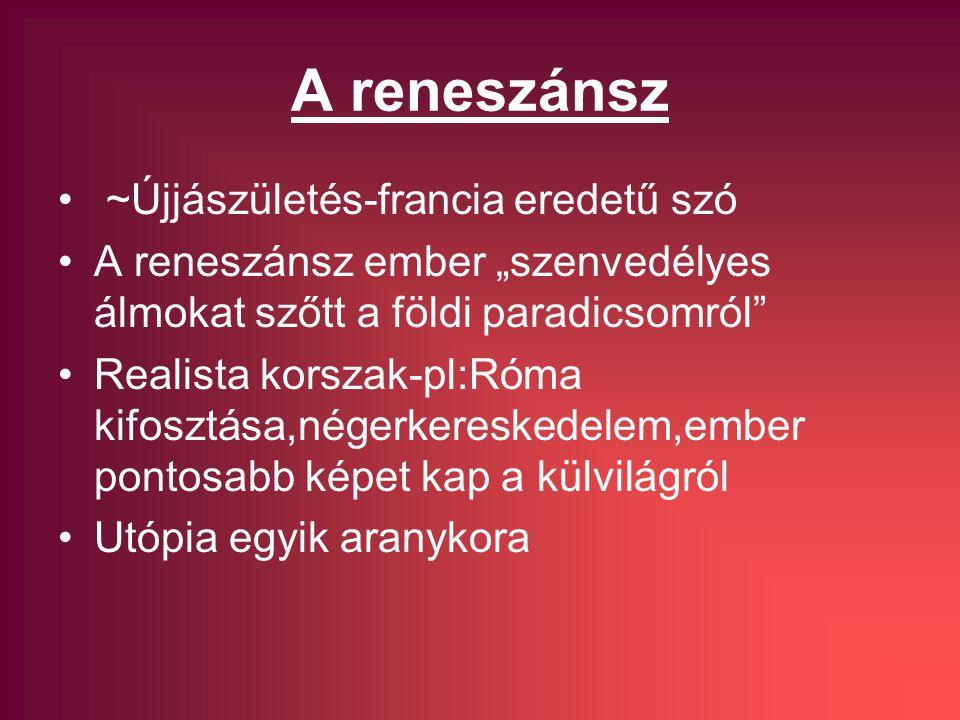 """A reneszánsz ~Újjászületés-francia eredetű szó A reneszánsz ember """"szenvedélyes álmokat szőtt a földi paradicsomról Realista korszak-pl:Róma kifosztása,négerkereskedelem,ember pontosabb képet kap a külvilágról Utópia egyik aranykora"""