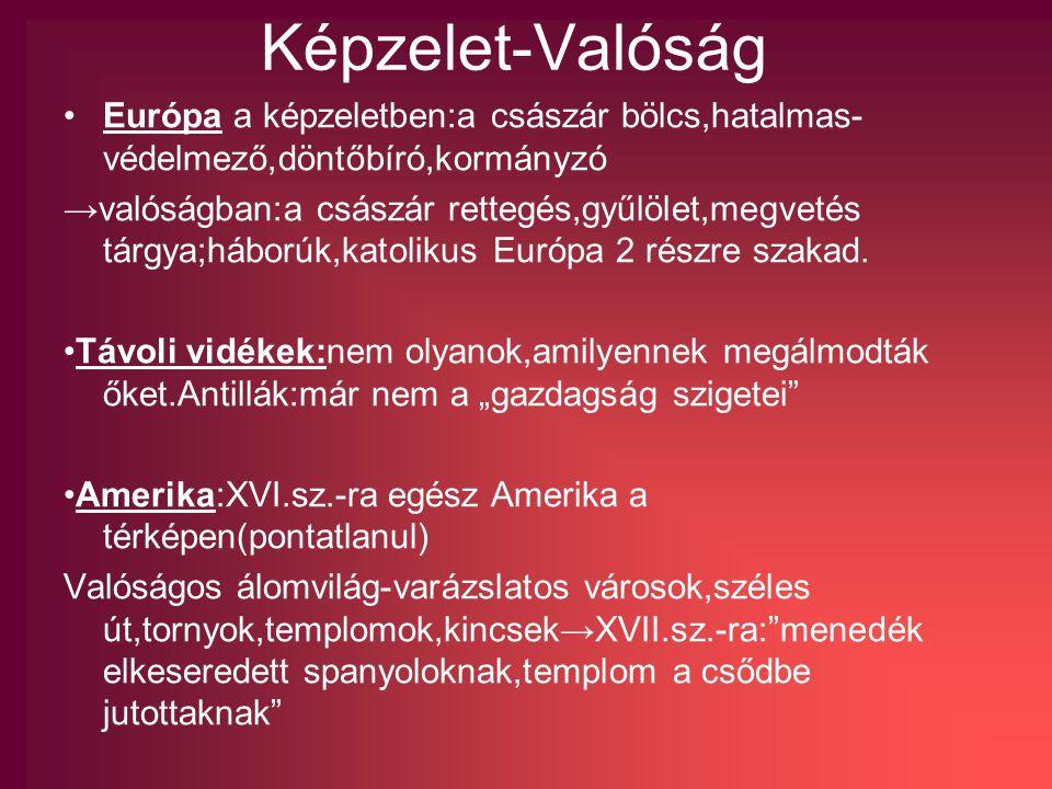 Képzelet-Valóság Európa a képzeletben:a császár bölcs,hatalmas- védelmező,döntőbíró,kormányzó →valóságban:a császár rettegés,gyűlölet,megvetés tárgya;háborúk,katolikus Európa 2 részre szakad.