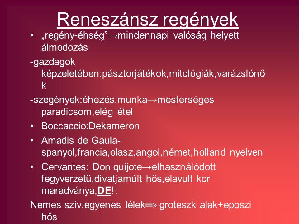 """Reneszánsz regények """"regény-éhség →mindennapi valóság helyett álmodozás -gazdagok képzeletében:pásztorjátékok,mitológiák,varázslónő k -szegények:éhezés,munka→mesterséges paradicsom,elég étel Boccaccio:Dekameron Amadis de Gaula- spanyol,francia,olasz,angol,német,holland nyelven Cervantes: Don quijote→elhasználódott fegyverzetű,divatjamúlt hős,elavult kor maradványa,DE!: Nemes szív,egyenes lélek═ » groteszk alak+eposzi hős"""