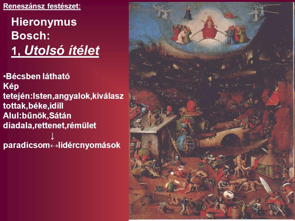 Bécsben látható Kép tetején:Isten,angyalok,kiválasz tottak,béke,idill Alul:bűnök,Sátán diadala,rettenet,rémület ↓ paradicsom↔lidércnyomások Reneszánsz festészet: Hieronymus Bosch: 1, Utolsó ítélet