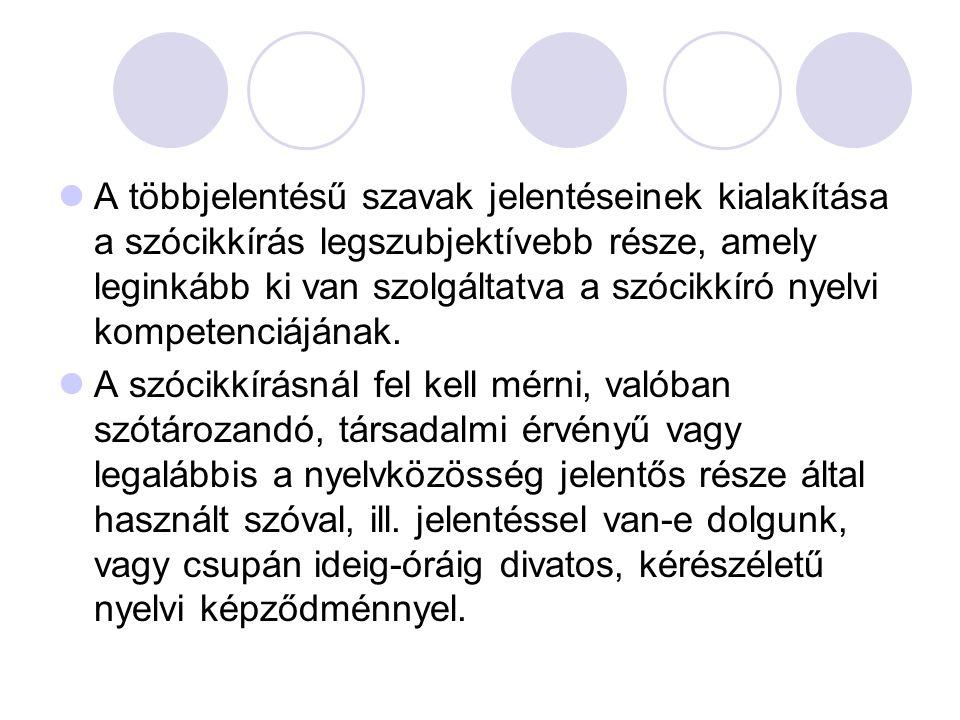 A többjelentésű szavak jelentéseinek kialakítása a szócikkírás legszubjektívebb része, amely leginkább ki van szolgáltatva a szócikkíró nyelvi kompete