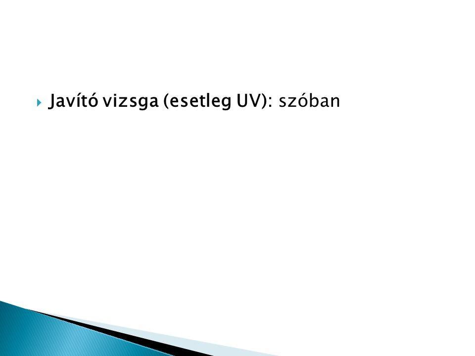  Javító vizsga (esetleg UV): szóban