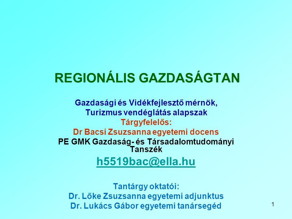 1 REGIONÁLIS GAZDASÁGTAN Gazdasági és Vidékfejlesztő mérnök, Turizmus vendéglátás alapszak Tárgyfelelős: Dr Bacsi Zsuzsanna egyetemi docens PE GMK Gaz