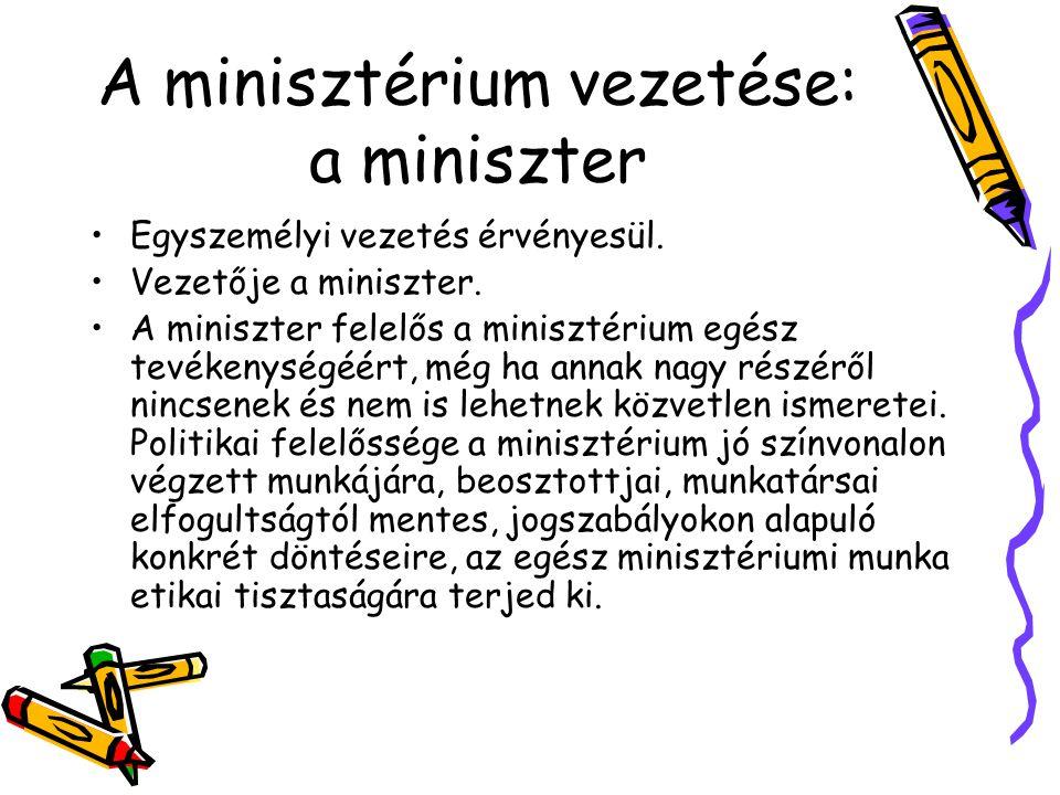 A minisztérium vezetése: a miniszter Egyszemélyi vezetés érvényesül. Vezetője a miniszter. A miniszter felelős a minisztérium egész tevékenységéért, m