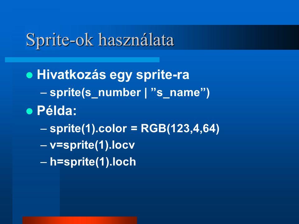 Sprite-ok használata Hivatkozás egy sprite-ra –sprite(s_number | s_name ) Példa: –sprite(1).color = RGB(123,4,64) –v=sprite(1).locv –h=sprite(1).loch