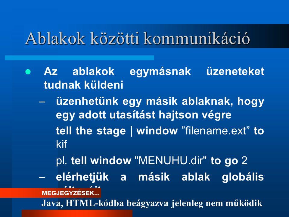 Ablakok közötti kommunikáció Az ablakok egymásnak üzeneteket tudnak küldeni –üzenhetünk egy másik ablaknak, hogy egy adott utasítást hajtson végre tell the stage | window filename.ext to kif pl.