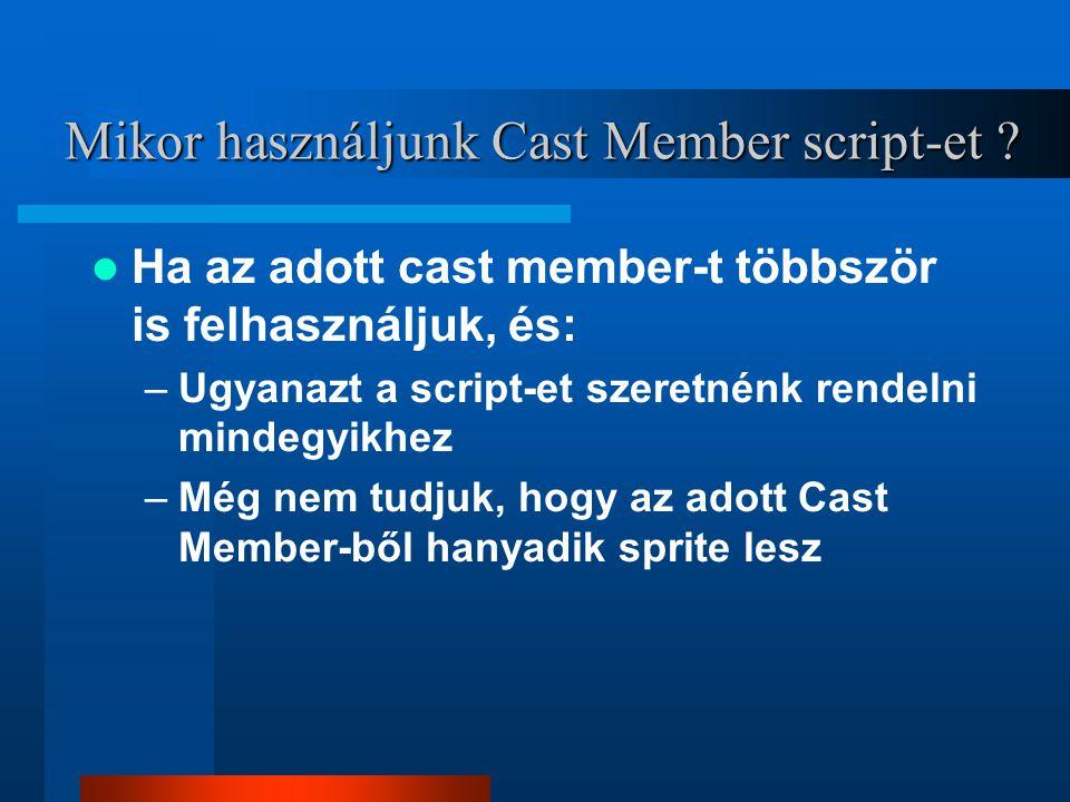 Sprite script A script egy (vagy több) sprite-hoz tartozik Csak akkor hajtódnak végre, amikor az a sprite ténylegesen a színpadon van LEGFONTOSABB SCRIPTEK...