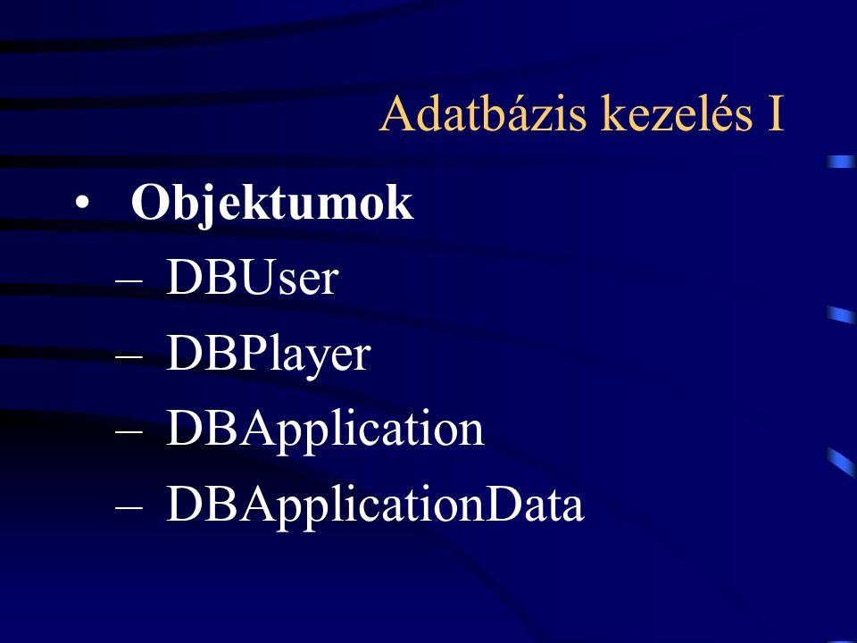 Adatbázis kezelés I Objektumok –DBUser –DBPlayer –DBApplication –DBApplicationData