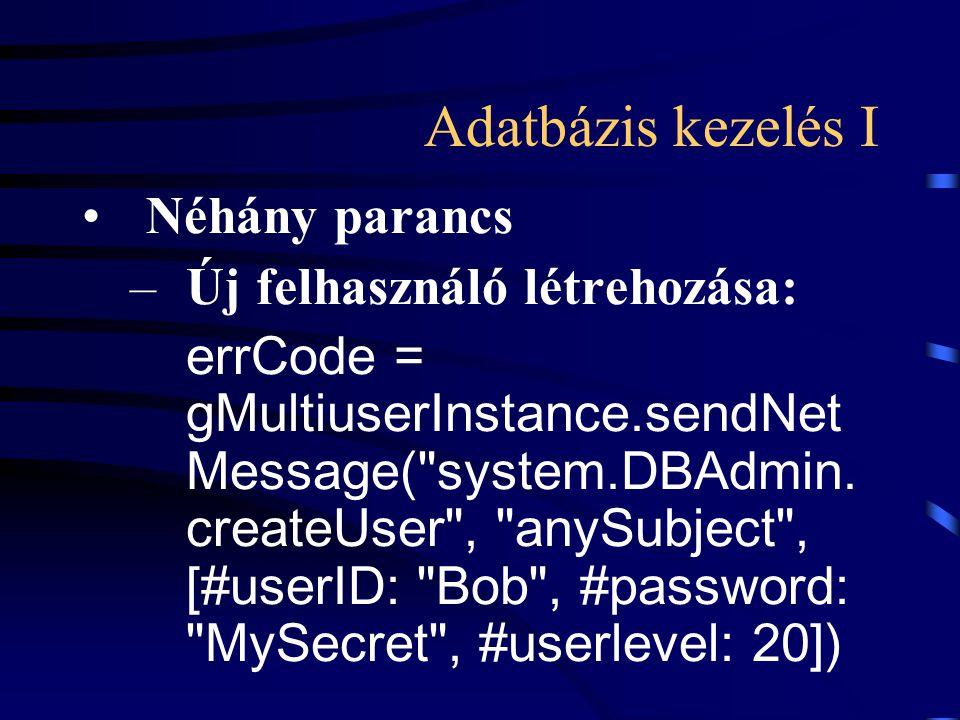 Adatbázis kezelés I Néhány parancs –Új felhasználó létrehozása: errCode = gMultiuserInstance.sendNet Message( system.DBAdmin.