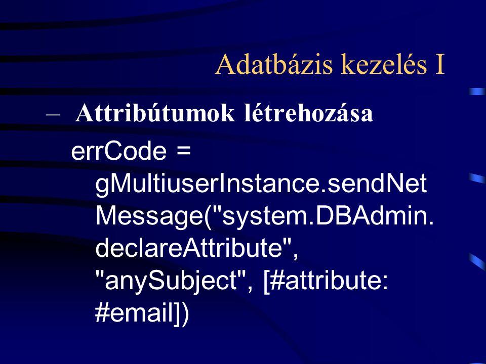 Adatbázis kezelés I –Attribútumok létrehozása errCode = gMultiuserInstance.sendNet Message( system.DBAdmin.