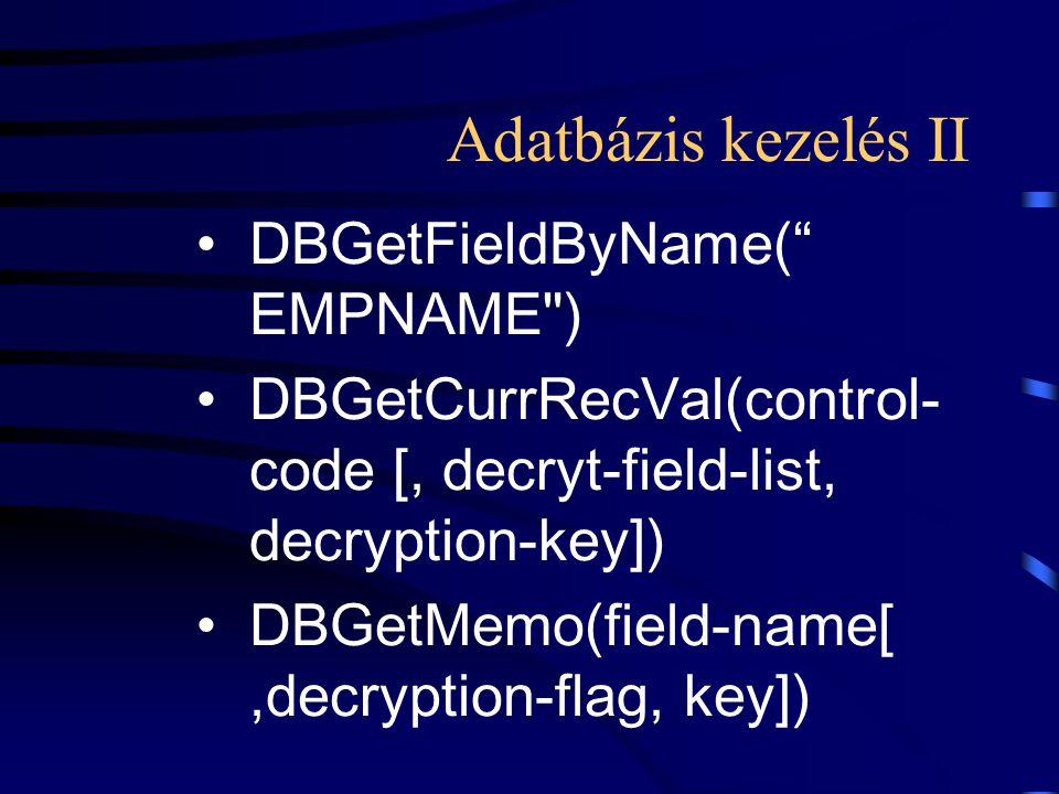 Adatbázis kezelés II DBGetFieldByName( EMPNAME ) DBGetCurrRecVal(control- code [, decryt-field-list, decryption-key]) DBGetMemo(field-name[,decryption-flag, key])