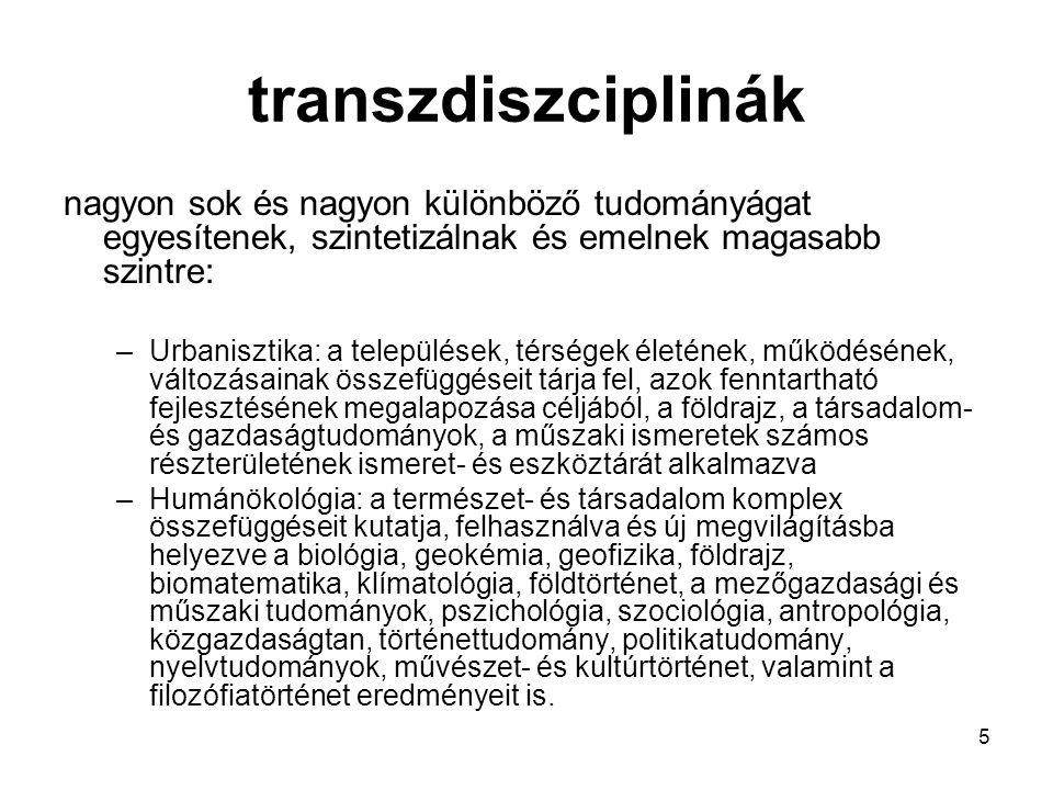 5 transzdiszciplinák nagyon sok és nagyon különböző tudományágat egyesítenek, szintetizálnak és emelnek magasabb szintre: –Urbanisztika: a települések