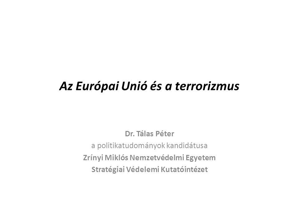 Az Európai Unió és a terrorizmus Dr. Tálas Péter a politikatudományok kandidátusa Zrínyi Miklós Nemzetvédelmi Egyetem Stratégiai Védelemi Kutatóintéze