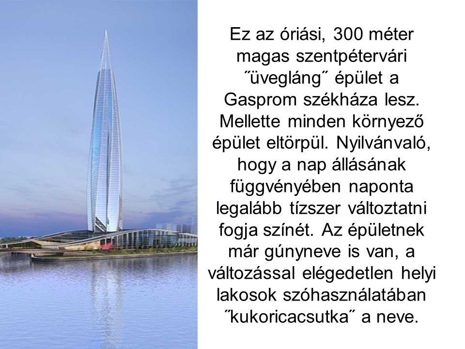 Ez az óriási, 300 méter magas szentpétervári ˝üvegláng˝ épület a Gasprom székháza lesz.
