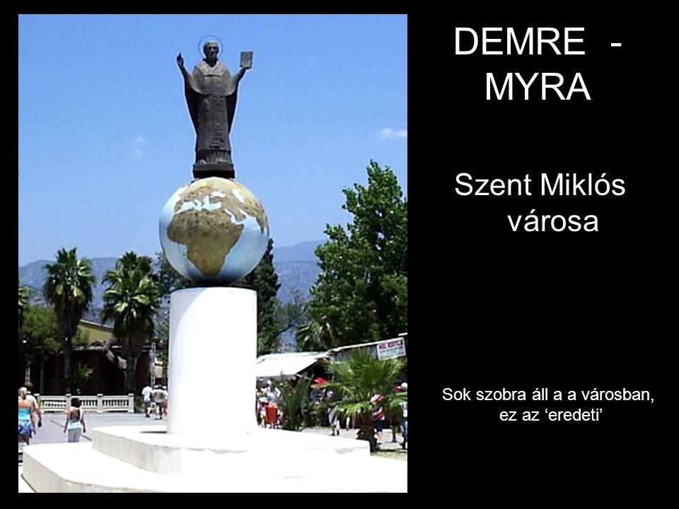 DEMRE - MYRA Szent Miklós városa Sok szobra áll a a városban, ez az 'eredeti'